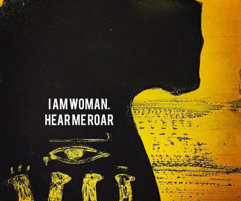 I am woman.Hear me roar
